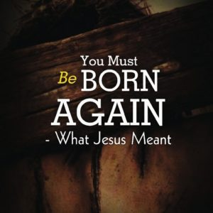 you must be born again what jesus meant