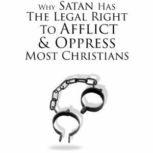 Why Satan Has The Legal Right To Afflict and Oppress Most Christians